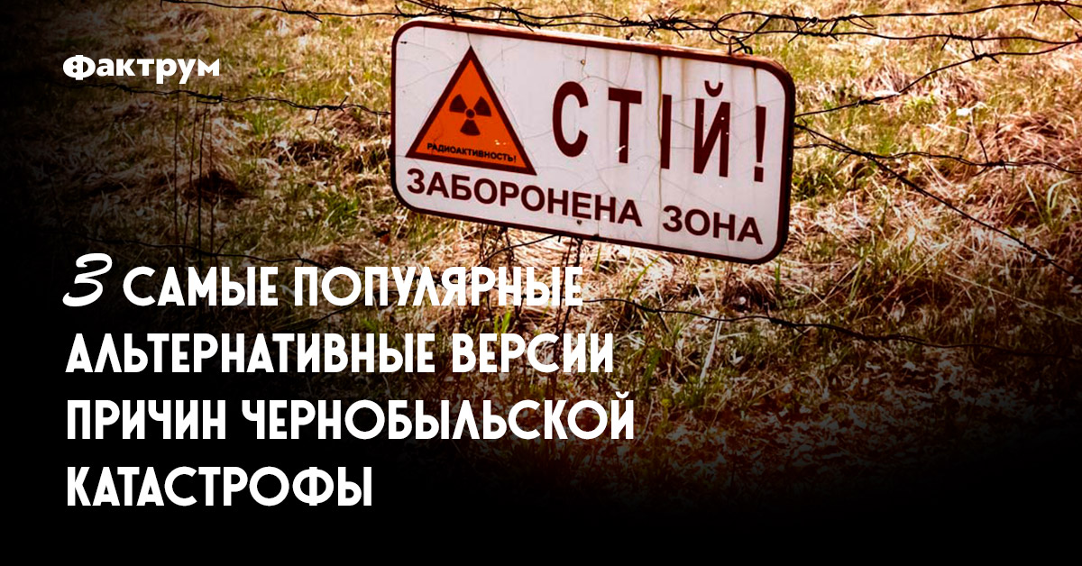 3 самые популярные альтернативные версии причин чернобыльской катастрофы